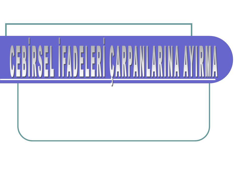 CEBİRSEL İFADELERİ ÇARPANLARINA AYIRMA