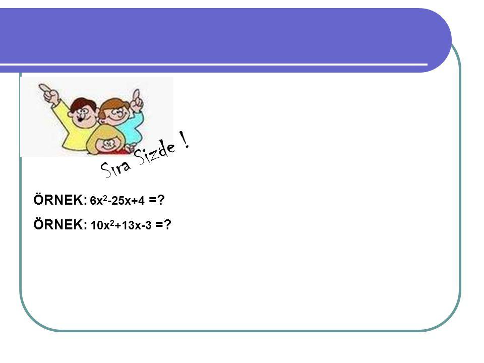 Sıra Sizde ! ÖRNEK: 6x2-25x+4 = ÖRNEK: 10x2+13x-3 =