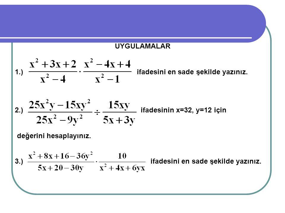 UYGULAMALAR 1.) ifadesini en sade şekilde yazınız. 2.) ifadesinin x=32, y=12 için.