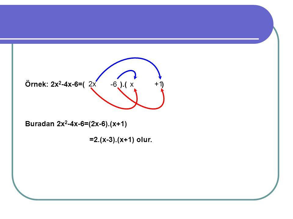 Örnek: 2x2-4x-6=( ).( ) Buradan 2x2-4x-6=(2x-6).(x+1) 2x. -6. x.
