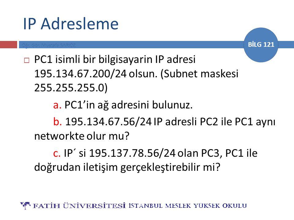 IP Adresleme PC1 isimli bir bilgisayarin IP adresi 195.134.67.200/24 olsun. (Subnet maskesi 255.255.255.0)