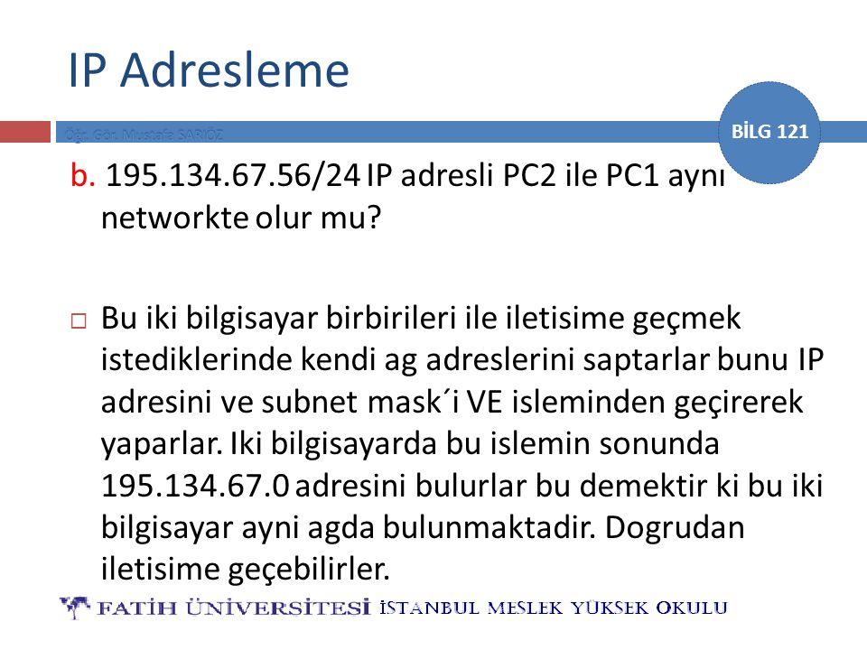 IP Adresleme b. 195.134.67.56/24 IP adresli PC2 ile PC1 aynı networkte olur mu