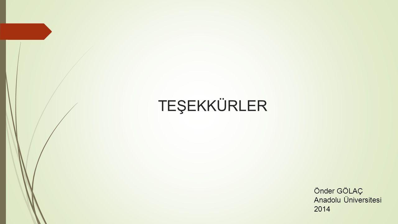 TEŞEKKÜRLER Önder GÖLAÇ Anadolu Üniversitesi 2014