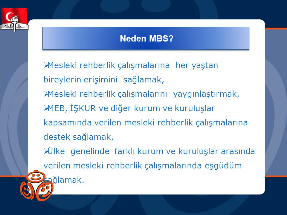 Neden MBS Mesleki rehberlik çalışmalarına her yaştan bireylerin erişimini sağlamak, Mesleki rehberlik çalışmalarını yaygınlaştırmak,