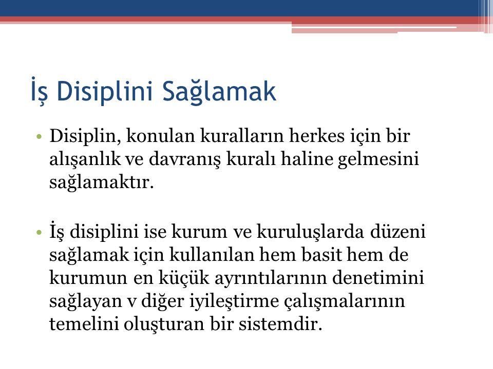 İş Disiplini Sağlamak Disiplin, konulan kuralların herkes için bir alışanlık ve davranış kuralı haline gelmesini sağlamaktır.