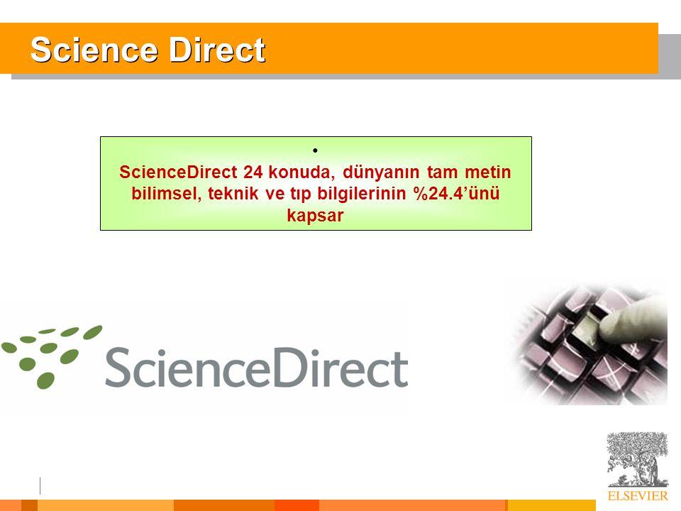 Science Direct ScienceDirect 24 konuda, dünyanın tam metin bilimsel, teknik ve tıp bilgilerinin %24.4'ünü kapsar.