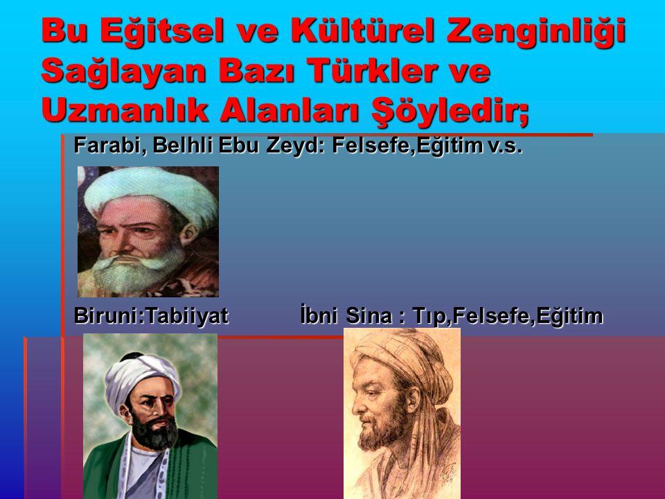 Bu Eğitsel ve Kültürel Zenginliği Sağlayan Bazı Türkler ve Uzmanlık Alanları Şöyledir;