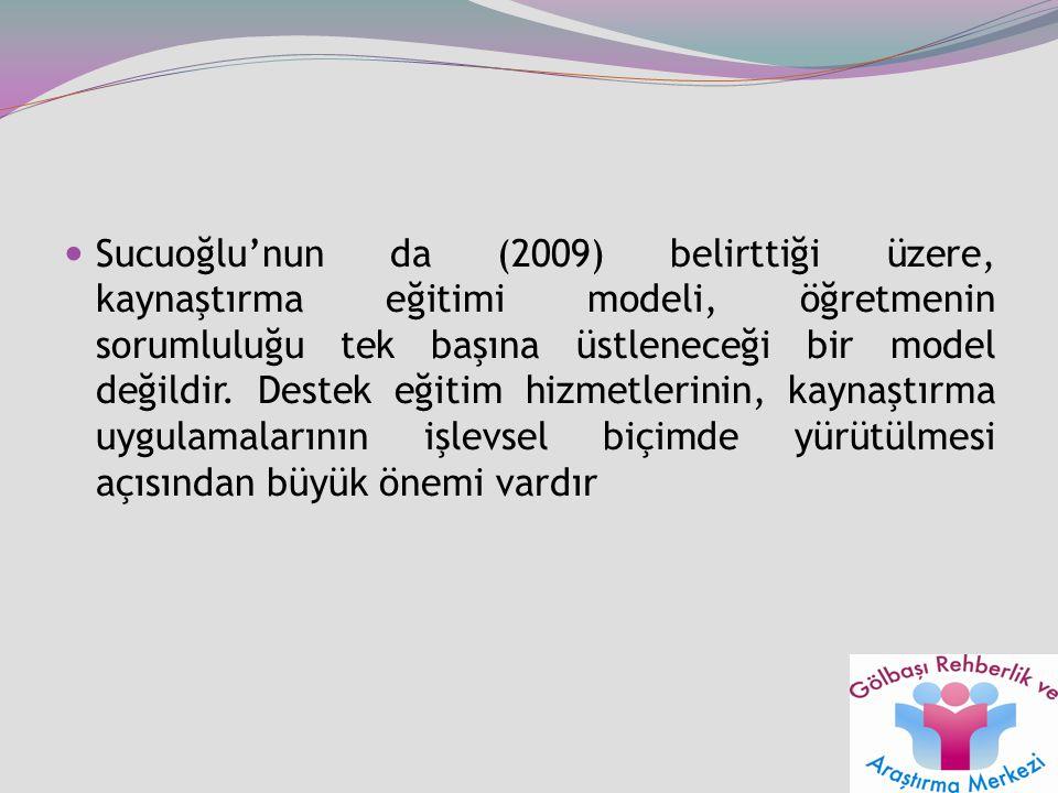 Sucuoğlu'nun da (2009) belirttiği üzere, kaynaştırma eğitimi modeli, öğretmenin sorumluluğu tek başına üstleneceği bir model değildir.