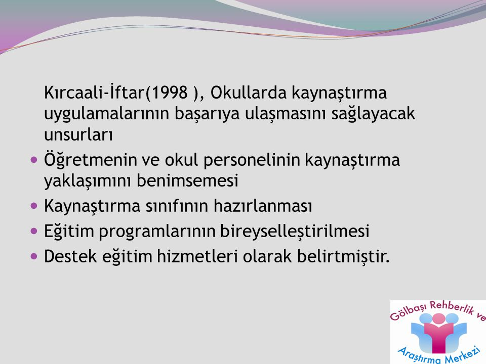 Kırcaali-İftar(1998 ), Okullarda kaynaştırma uygulamalarının başarıya ulaşmasını sağlayacak unsurları
