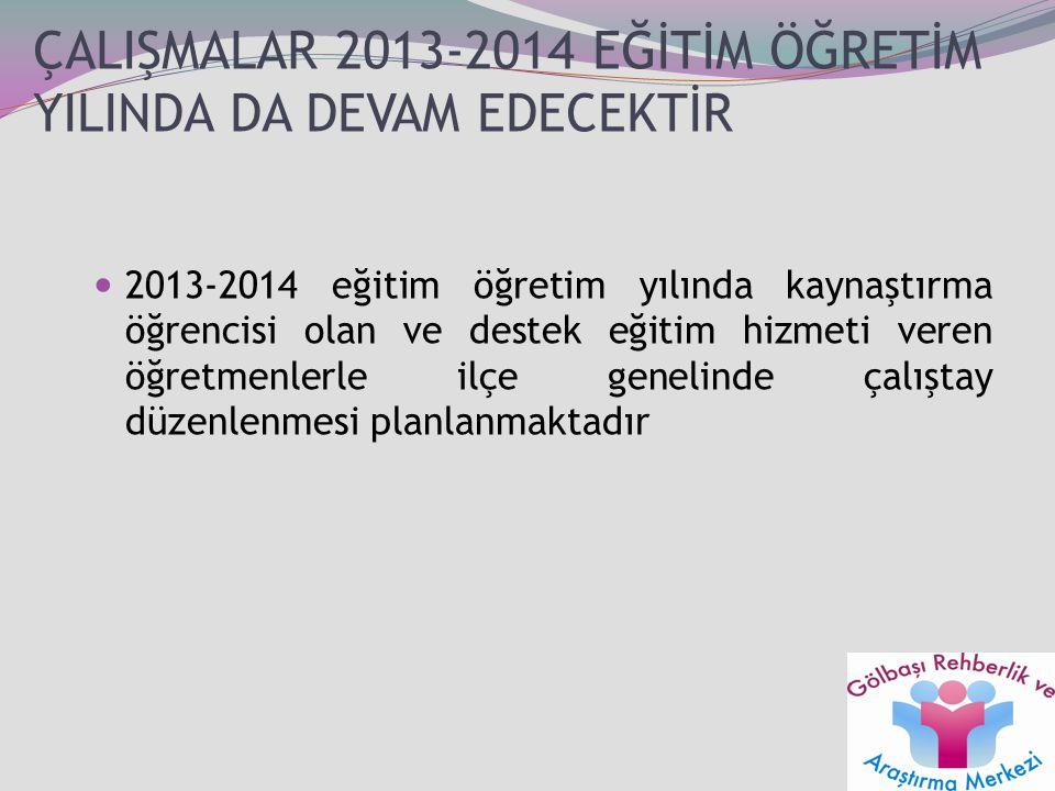 ÇALIŞMALAR 2013-2014 EĞİTİM ÖĞRETİM YILINDA DA DEVAM EDECEKTİR