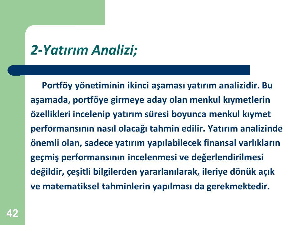 2-Yatırım Analizi; Portföy yönetiminin ikinci aşaması yatırım analizidir. Bu. aşamada, portföye girmeye aday olan menkul kıymetlerin.