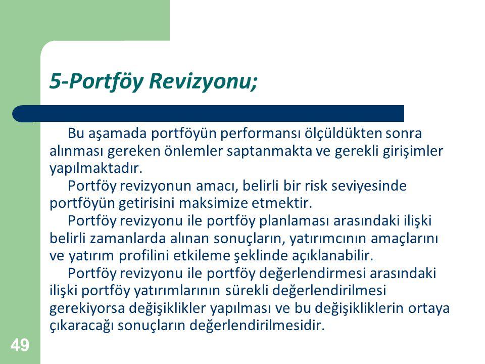 5-Portföy Revizyonu; Bu aşamada portföyün performansı ölçüldükten sonra. alınması gereken önlemler saptanmakta ve gerekli girişimler.