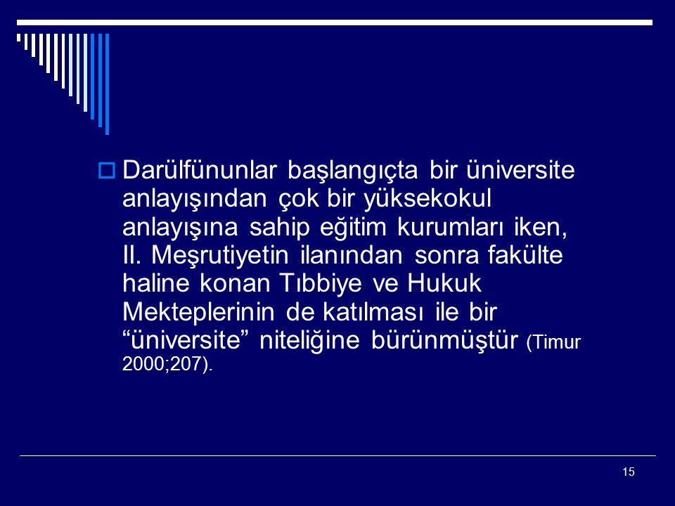 Darülfünunlar başlangıçta bir üniversite anlayışından çok bir yüksekokul anlayışına sahip eğitim kurumları iken, II.