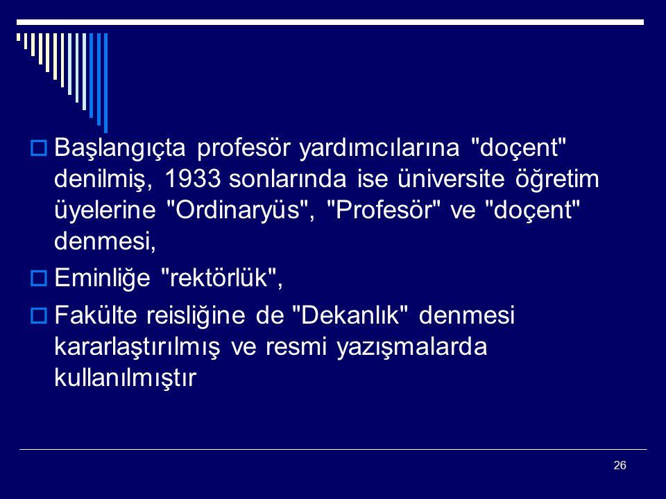 Başlangıçta profesör yardımcılarına doçent denilmiş, 1933 sonlarında ise üniversite öğretim üyelerine Ordinaryüs , Profesör ve doçent denmesi,