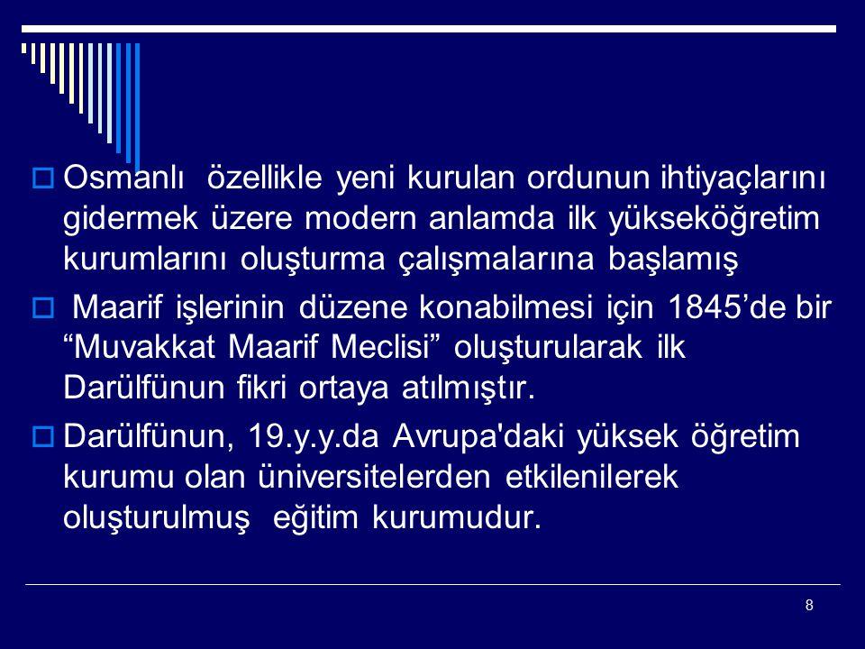 Osmanlı özellikle yeni kurulan ordunun ihtiyaçlarını gidermek üzere modern anlamda ilk yükseköğretim kurumlarını oluşturma çalışmalarına başlamış
