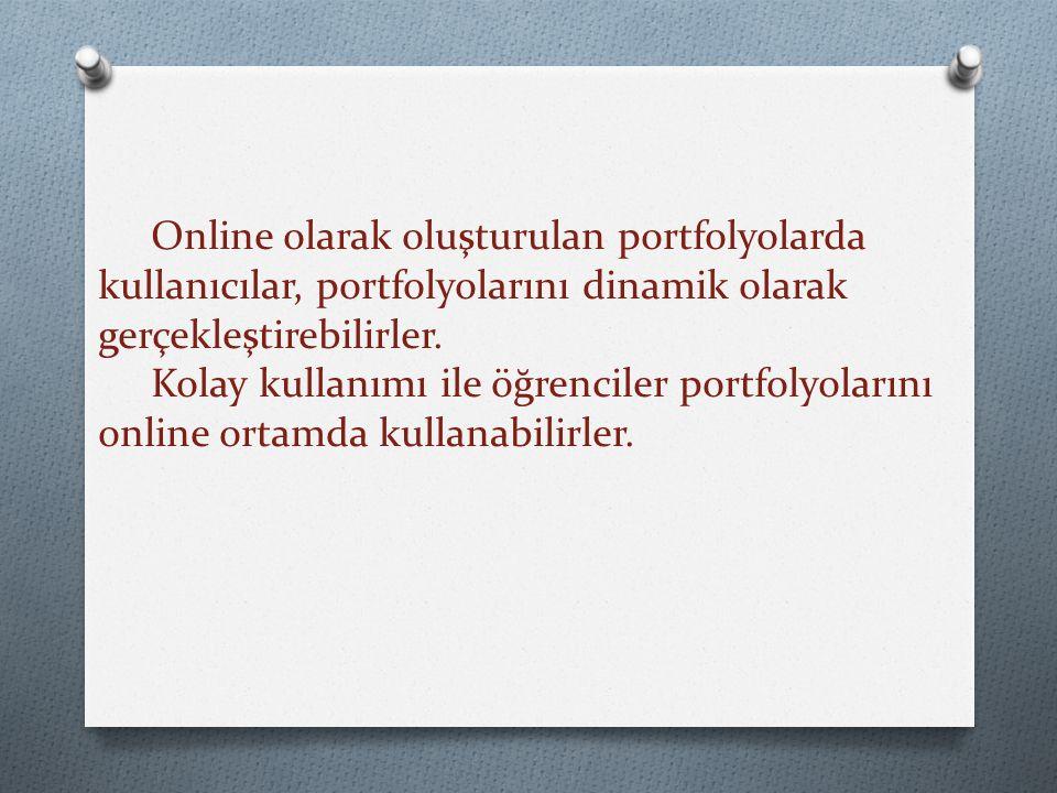 Online olarak oluşturulan portfolyolarda kullanıcılar, portfolyolarını dinamik olarak gerçekleştirebilirler.