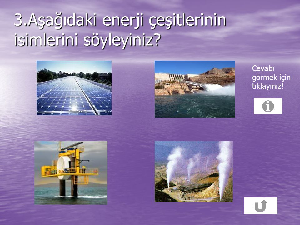 3.Aşağıdaki enerji çeşitlerinin isimlerini söyleyiniz