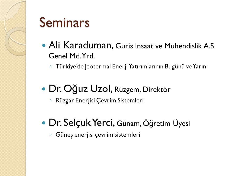 Seminars Ali Karaduman, Guris Insaat ve Muhendislik A.S. Genel Md. Yrd. Türkiye'de Jeotermal Enerji Yatırımlarının Bugünü ve Yarını.