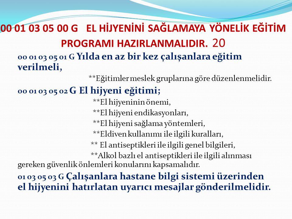 00 01 03 05 00 G EL HİJYENİNİ SAĞLAMAYA YÖNELİK EĞİTİM PROGRAMI HAZIRLANMALIDIR. 20