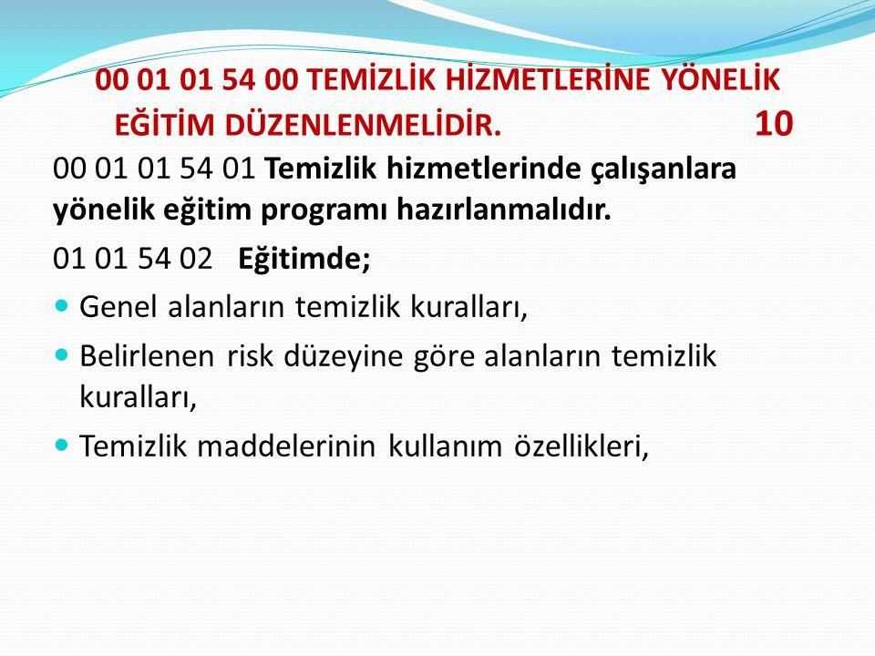 00 01 01 54 00 TEMİZLİK HİZMETLERİNE YÖNELİK EĞİTİM DÜZENLENMELİDİR. 10