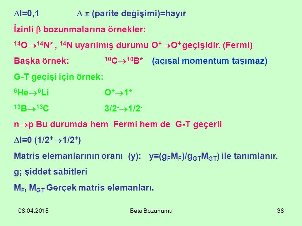 I=0,1   (parite değişimi)=hayır İzinli  bozunmalarına örnekler: