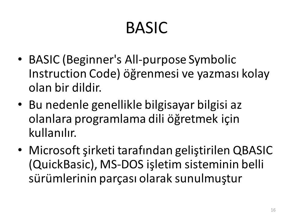 BASIC BASIC (Beginner s All-purpose Symbolic Instruction Code) öğrenmesi ve yazması kolay olan bir dildir.