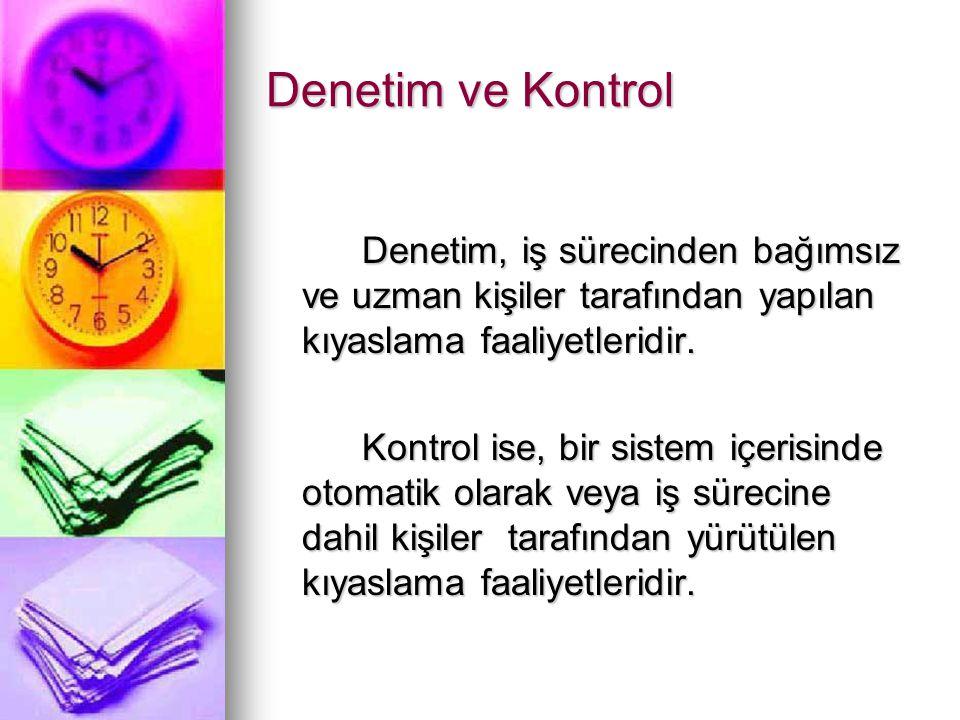 Denetim ve Kontrol Denetim, iş sürecinden bağımsız ve uzman kişiler tarafından yapılan kıyaslama faaliyetleridir.