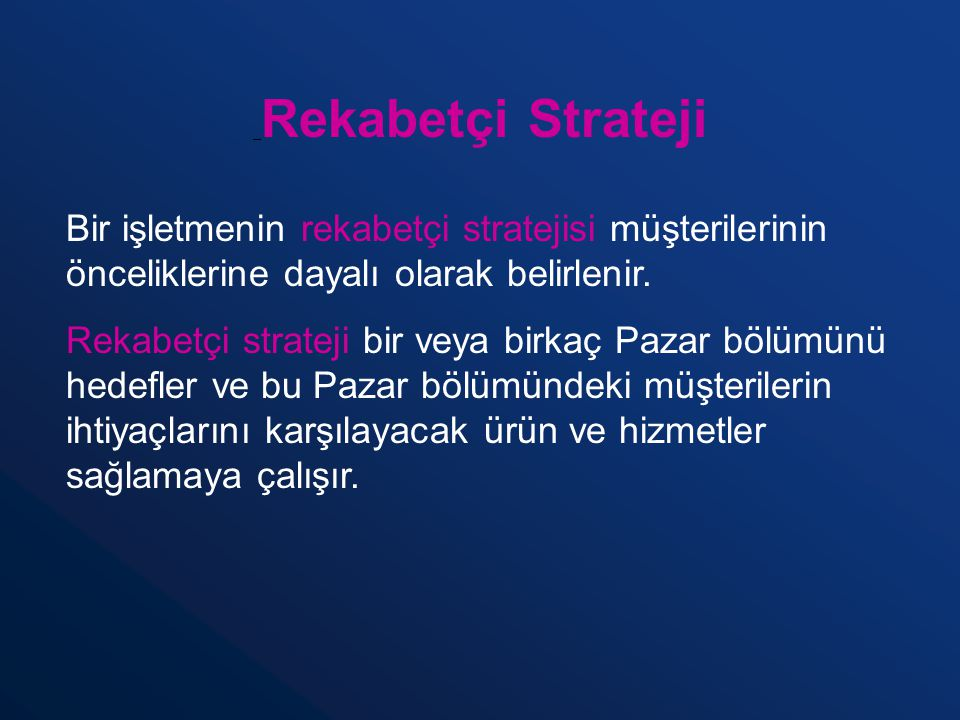 Rekabetçi Strateji Bir işletmenin rekabetçi stratejisi müşterilerinin önceliklerine dayalı olarak belirlenir.