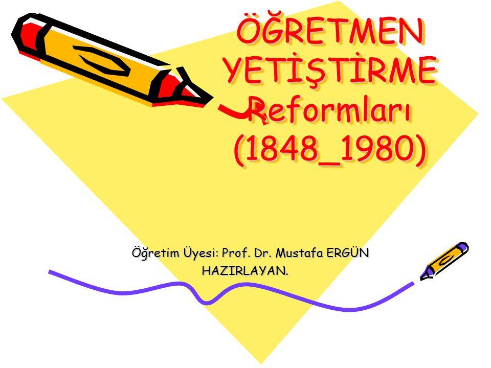 ÖĞRETMEN YETİŞTİRME Reformları (1848_1980)