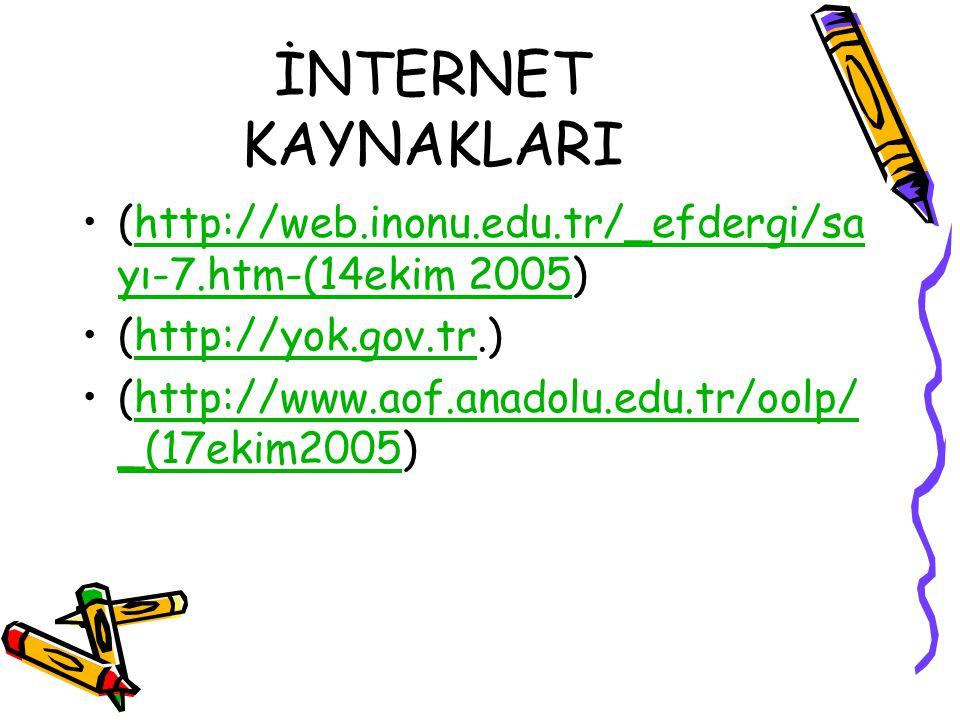 İNTERNET KAYNAKLARI (http://web.inonu.edu.tr/_efdergi/sayı-7.htm-(14ekim 2005) (http://yok.gov.tr.)