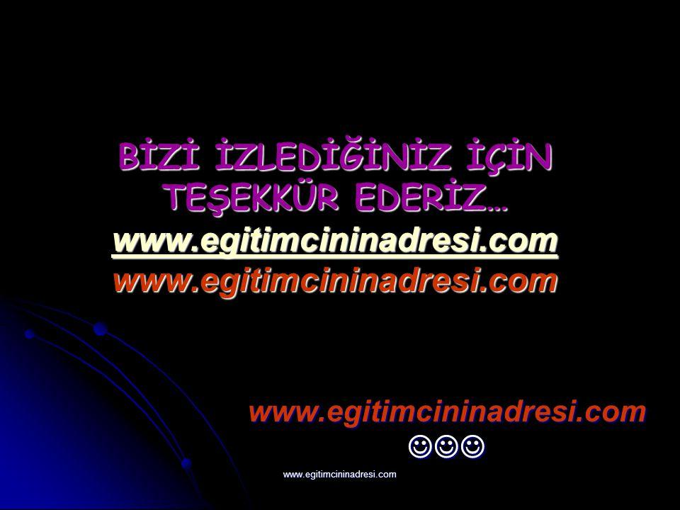 BİZİ İZLEDİĞİNİZ İÇİN TEŞEKKÜR EDERİZ… www. egitimcininadresi. com www