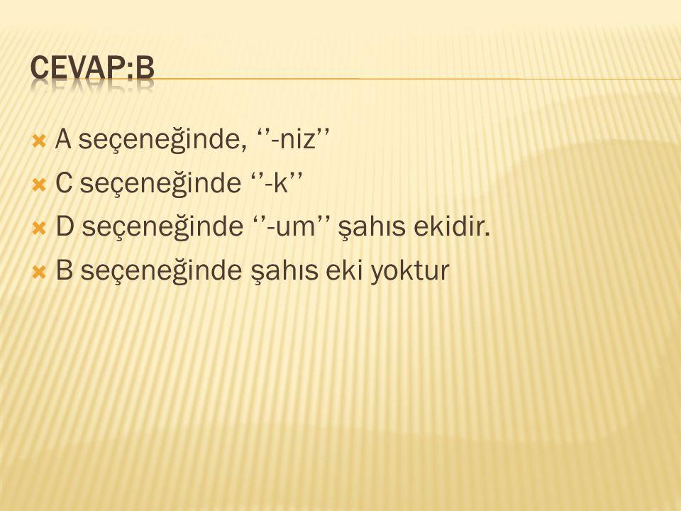 CEVAP:B A seçeneğinde, ''-niz'' C seçeneğinde ''-k''