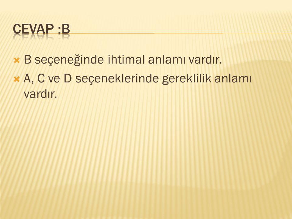 CEVAP :B B seçeneğinde ihtimal anlamı vardır.
