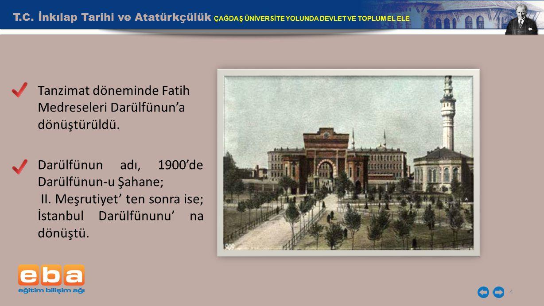 Tanzimat döneminde Fatih Medreseleri Darülfünun'a dönüştürüldü.