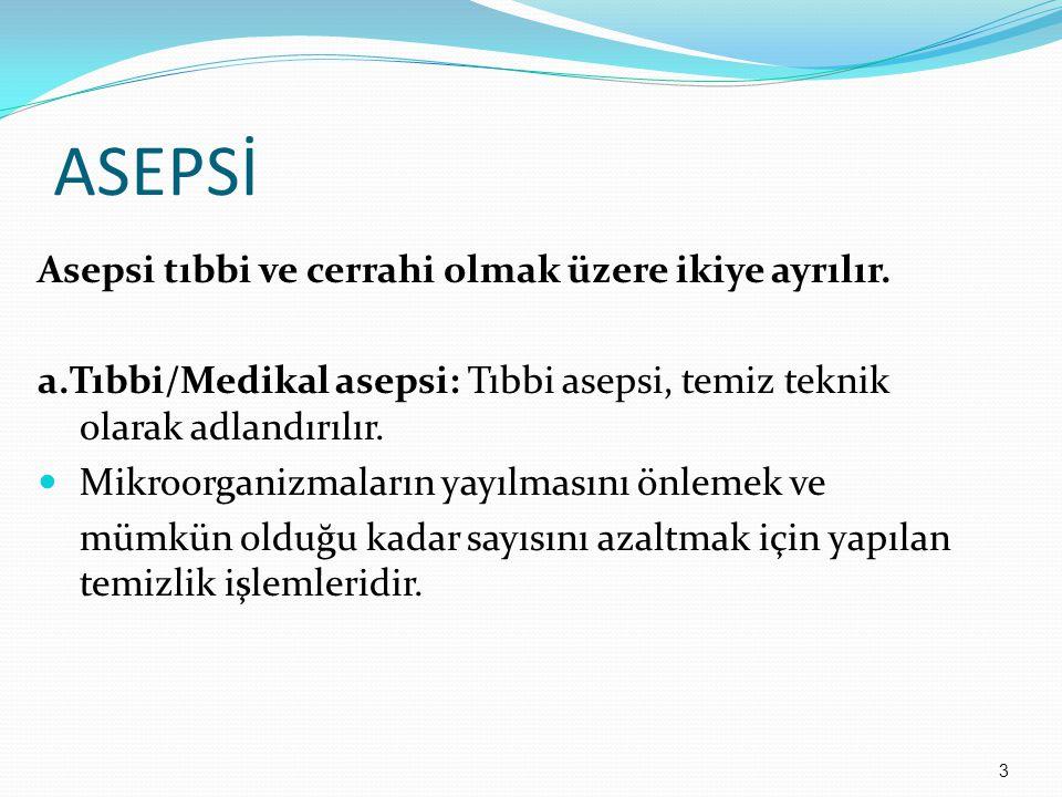 ASEPSİ Asepsi tıbbi ve cerrahi olmak üzere ikiye ayrılır.