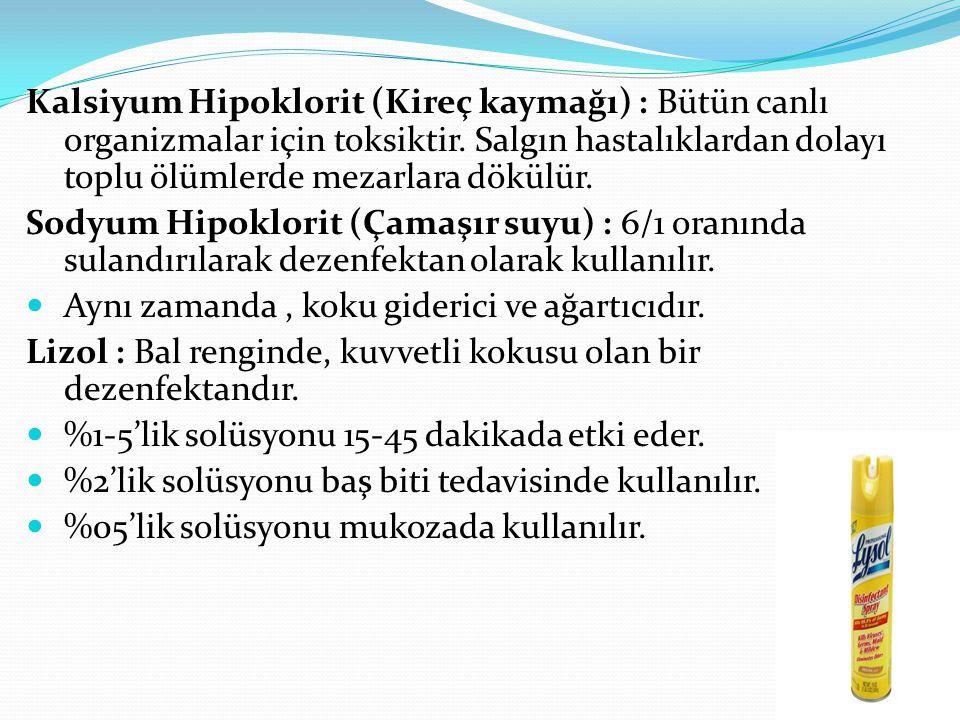 Kalsiyum Hipoklorit (Kireç kaymağı) : Bütün canlı organizmalar için toksiktir. Salgın hastalıklardan dolayı toplu ölümlerde mezarlara dökülür.