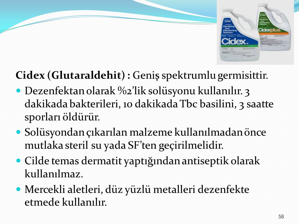 Cidex (Glutaraldehit) : Geniş spektrumlu germisittir.