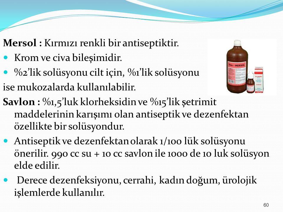 Mersol : Kırmızı renkli bir antiseptiktir.