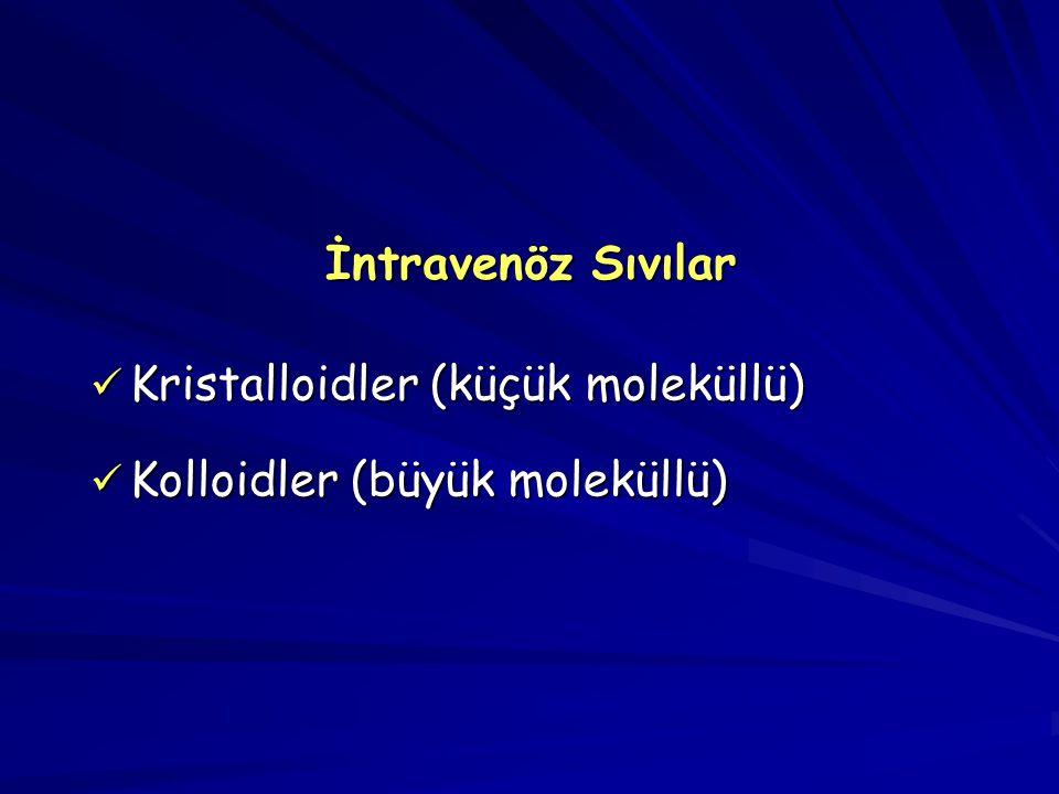 İntravenöz Sıvılar Kristalloidler (küçük moleküllü) Kolloidler (büyük moleküllü)