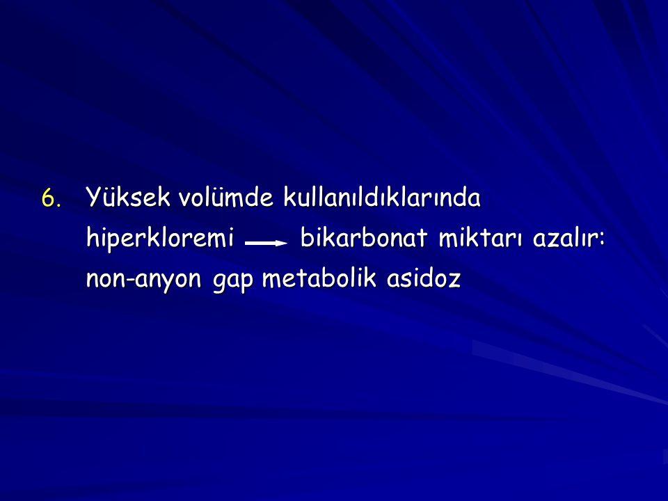Yüksek volümde kullanıldıklarında hiperkloremi bikarbonat miktarı azalır: non-anyon gap metabolik asidoz