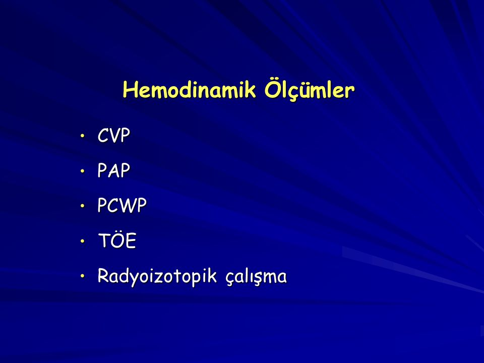 Hemodinamik Ölçümler CVP PAP PCWP TÖE Radyoizotopik çalışma