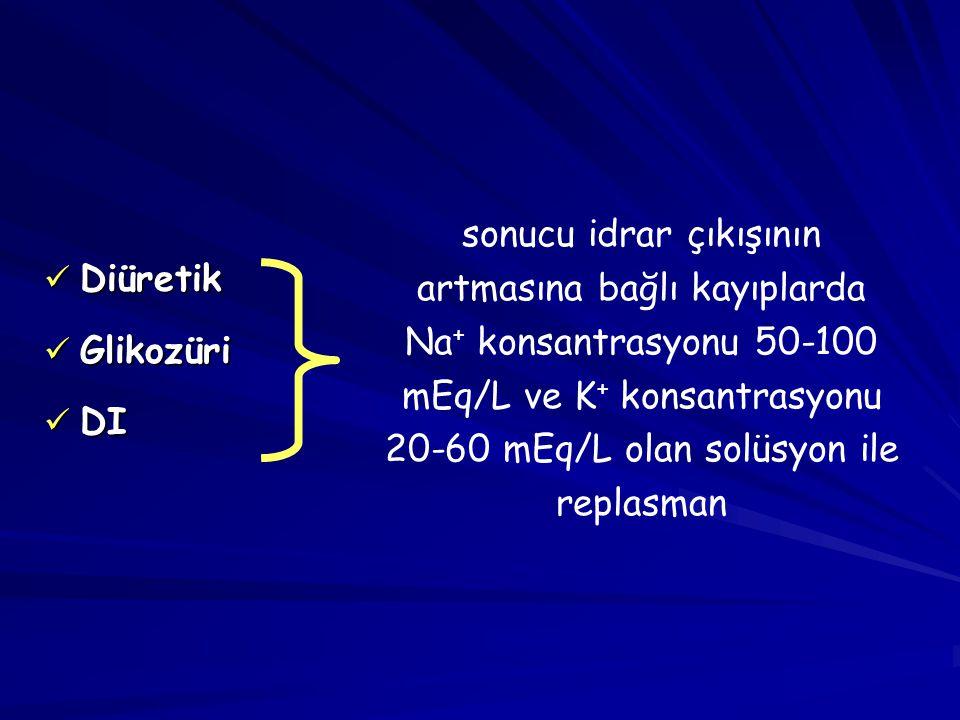 sonucu idrar çıkışının artmasına bağlı kayıplarda Na+ konsantrasyonu 50-100 mEq/L ve K+ konsantrasyonu 20-60 mEq/L olan solüsyon ile replasman