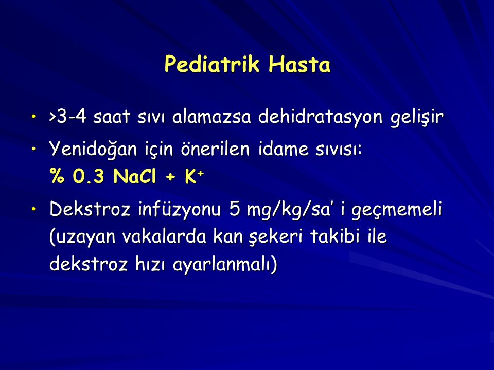 Pediatrik Hasta >3-4 saat sıvı alamazsa dehidratasyon gelişir