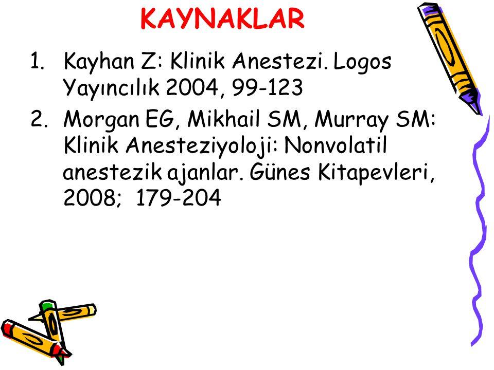 KAYNAKLAR Kayhan Z: Klinik Anestezi. Logos Yayıncılık 2004, 99-123