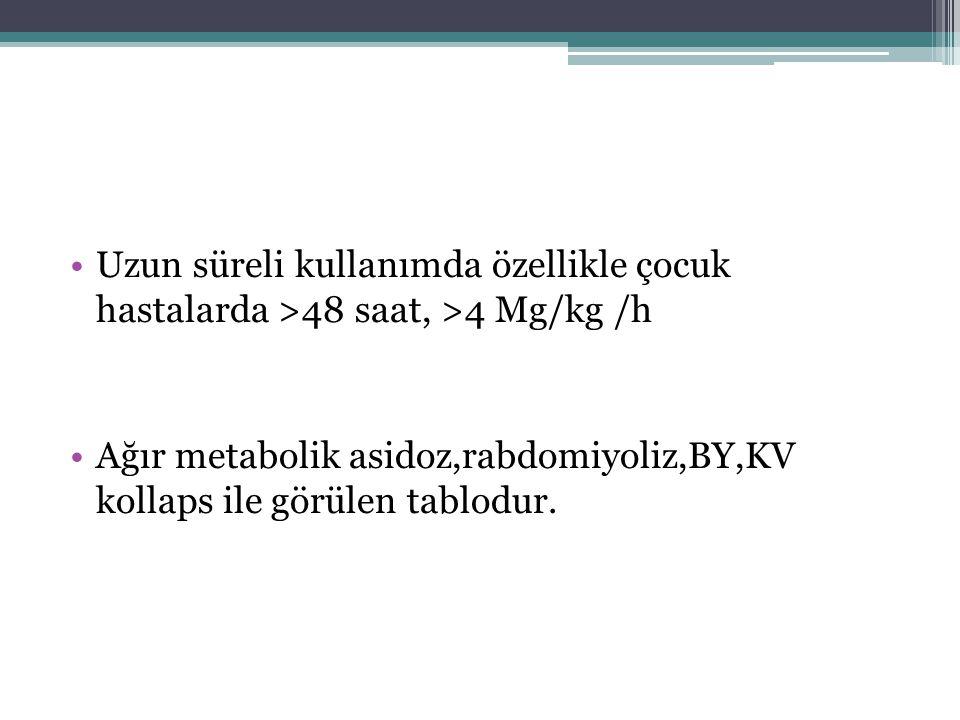 Uzun süreli kullanımda özellikle çocuk hastalarda >48 saat, >4 Mg/kg /h
