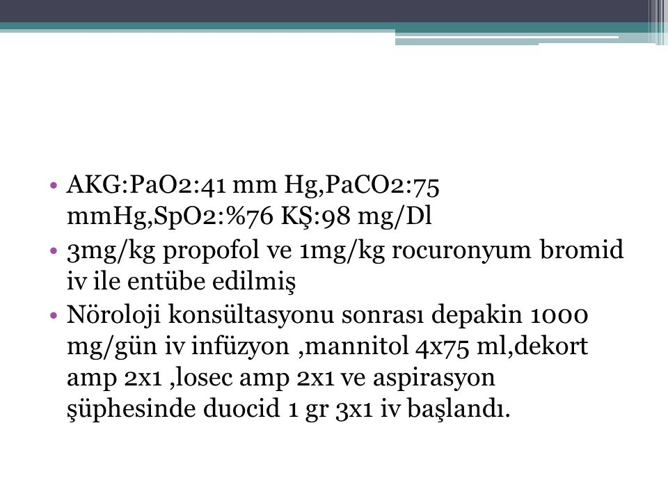 AKG:PaO2:41 mm Hg,PaCO2:75 mmHg,SpO2:%76 KŞ:98 mg/Dl