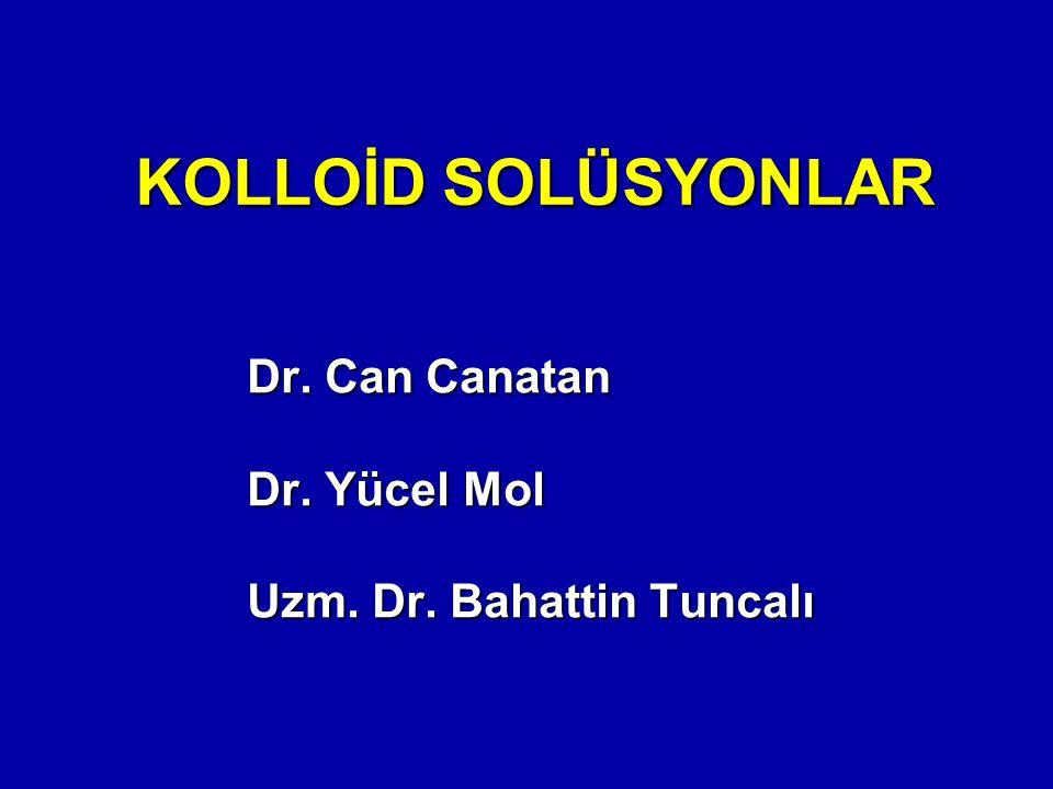 KOLLOİD SOLÜSYONLAR Dr. Can Canatan Dr. Yücel Mol