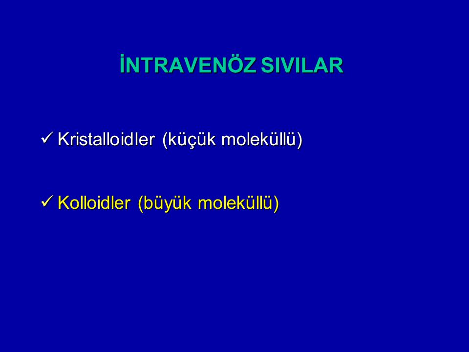 İNTRAVENÖZ SIVILAR Kristalloidler (küçük moleküllü)