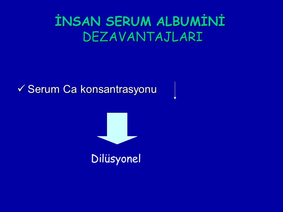 İNSAN SERUM ALBUMİNİ DEZAVANTAJLARI Serum Ca konsantrasyonu Dilüsyonel