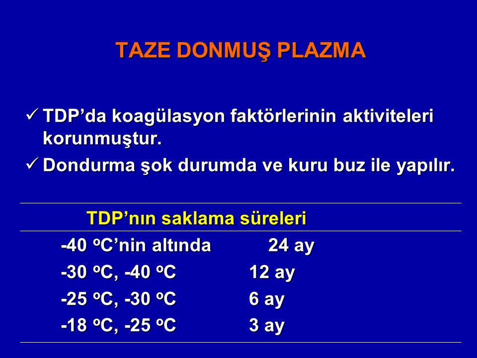 TAZE DONMUŞ PLAZMA TDP'da koagülasyon faktörlerinin aktiviteleri korunmuştur. Dondurma şok durumda ve kuru buz ile yapılır.